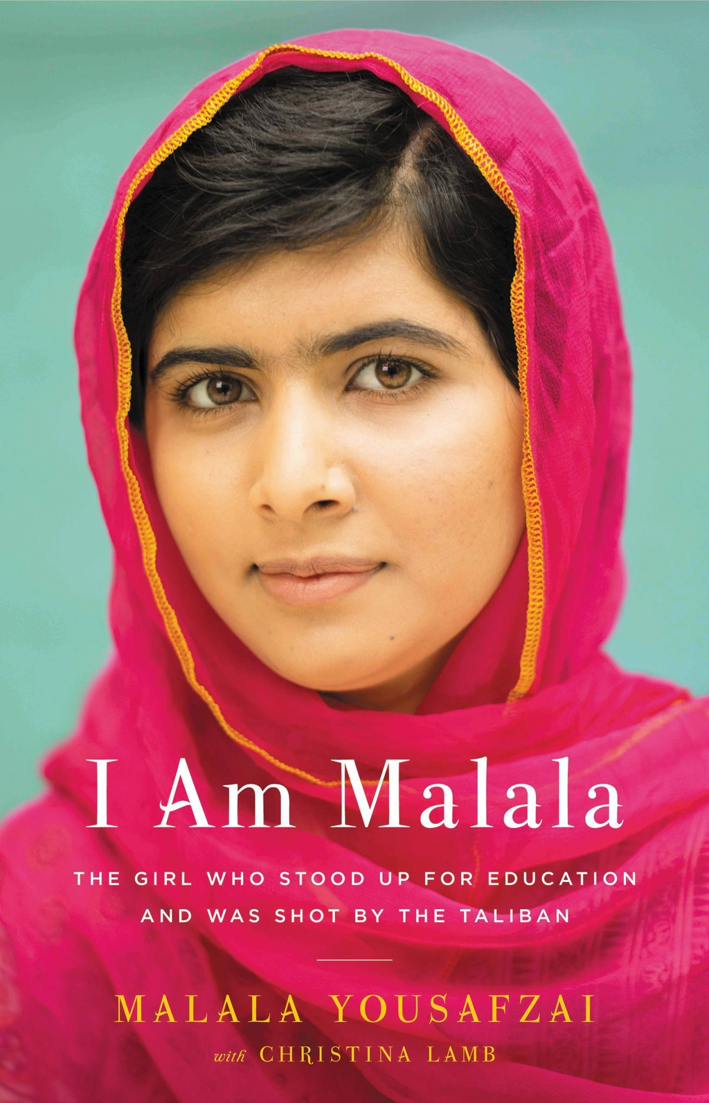 I Am Malala: The Girl Who Stood Up for Education and Was Shot by the Talaban by Malala Yousafzai