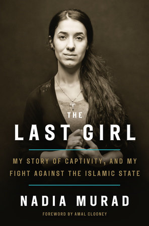 The Last Girl: My Story of Captivity, and My Fight Against the Islamic State  by Nadia Murad