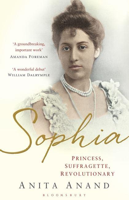 Sophia: Princess, Suffragette, Revolutionary  by Anita Anand