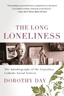 The Long Loneliness: The Autobiography of the Legendary Catholic Social Activist  by Dorothy Day