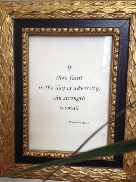 """Photo:Picture hanging on my wall:""""If thou faint in the time of adversity thy strength is small."""" Proverbs 24:10. My life verse since the late 1980s."""