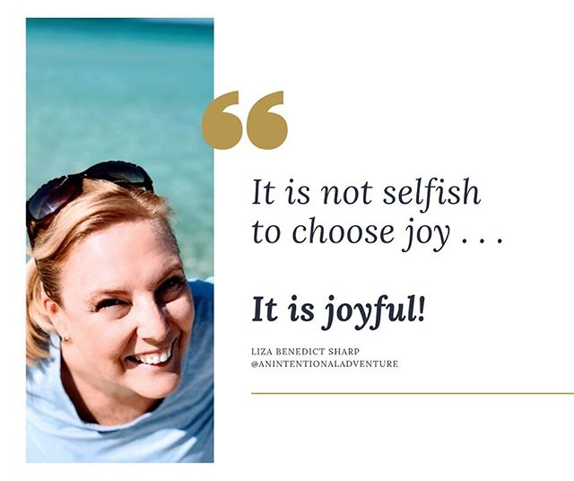 It is not selfish to choose joy.  It is joyful. #choosejoy #youdeserveit  #lifecoach #morejoy #nwfl