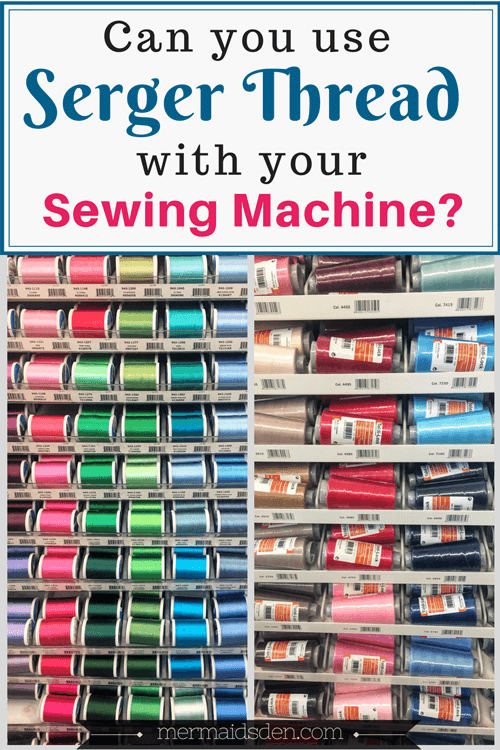 Can You Use Serger Thread with Your Sewing Machine?