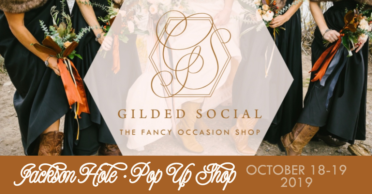 Gilded Social goes West with our pop up shop in Jackson Hole Wyoming serving Montana Idaho North Dakota South Dakota Colorado and Utah
