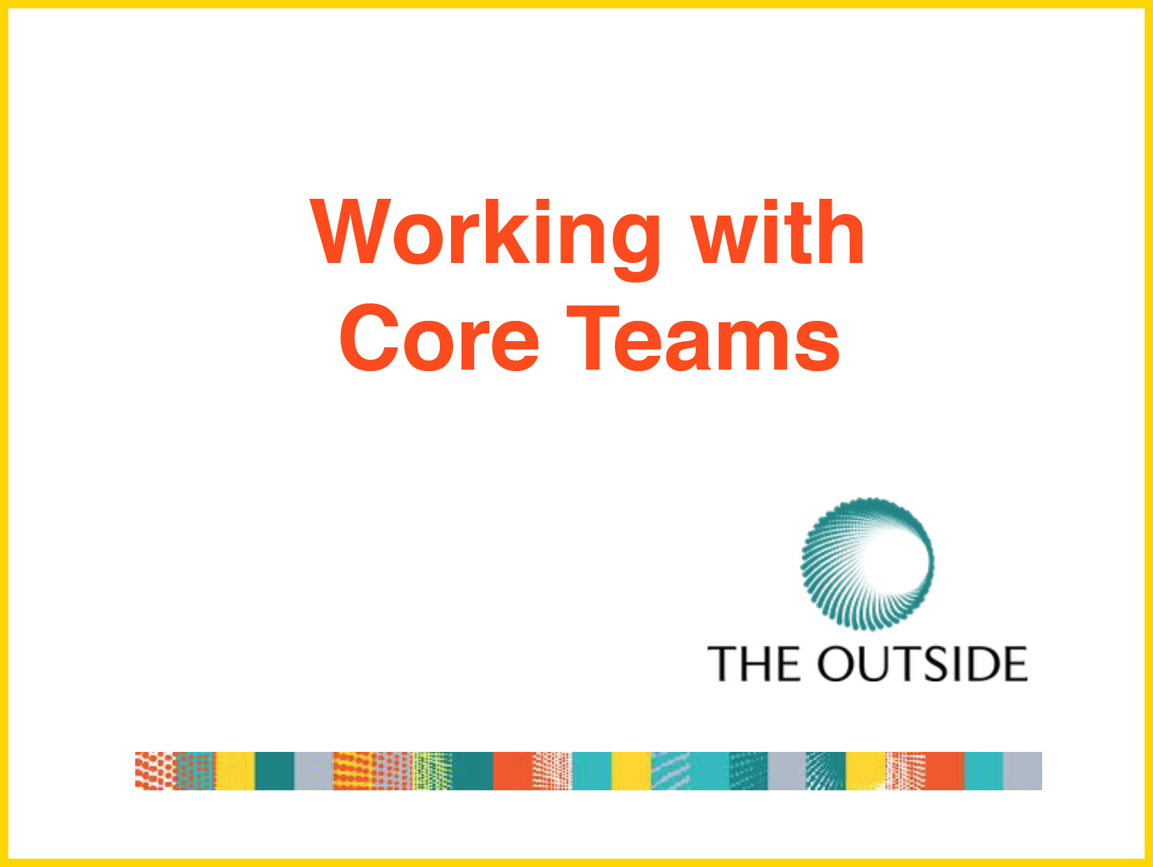 DOWNLOAD: 'WORKING WITH CORE TEAMS' PRESENTATION