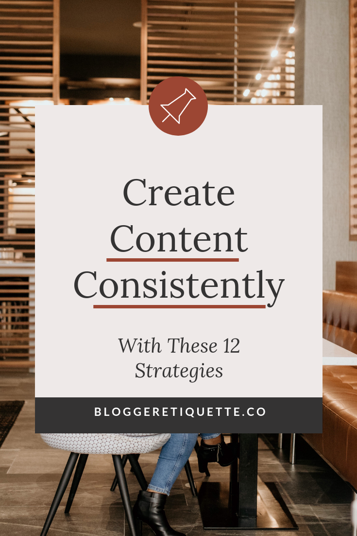 Create Content Consistently With These 12 Strategies