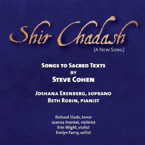 Shir Chadash - Songs to Sacred Texts by Steve CohenJoshana Erenberg, SopranoBeth Robin, Pianist