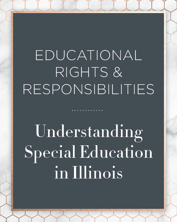 Educational Rights and Responsibilities Illinois Kids First Collaborative Special Education Advocate IEP Consultant Chicago Illinois