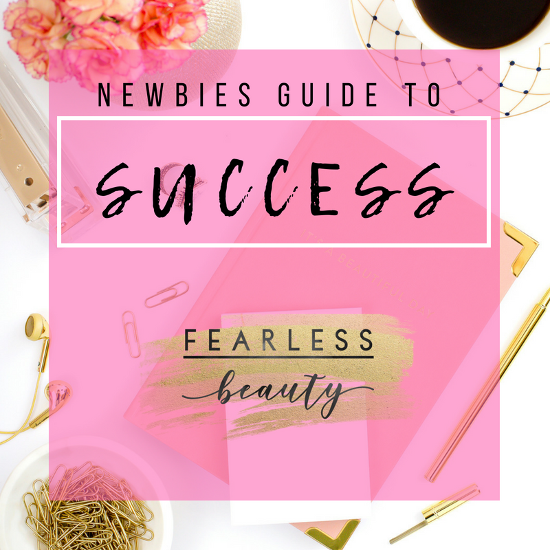 Newbies Guide to Success Team Fearless Beauty