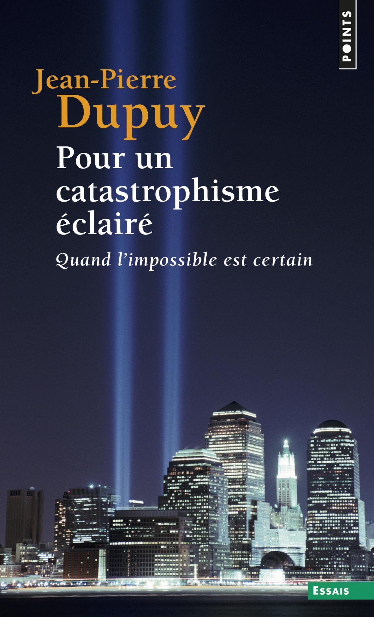 Pour un catastrophisme éclairé, Quand l'impossible est certain  - Jean-Pierre Dupuy