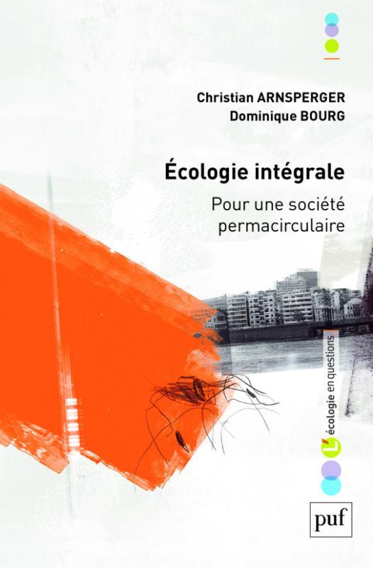 Ecologie intégrale  Pour une société permacirculaire Arnsperger Christian & Bourg Dominique