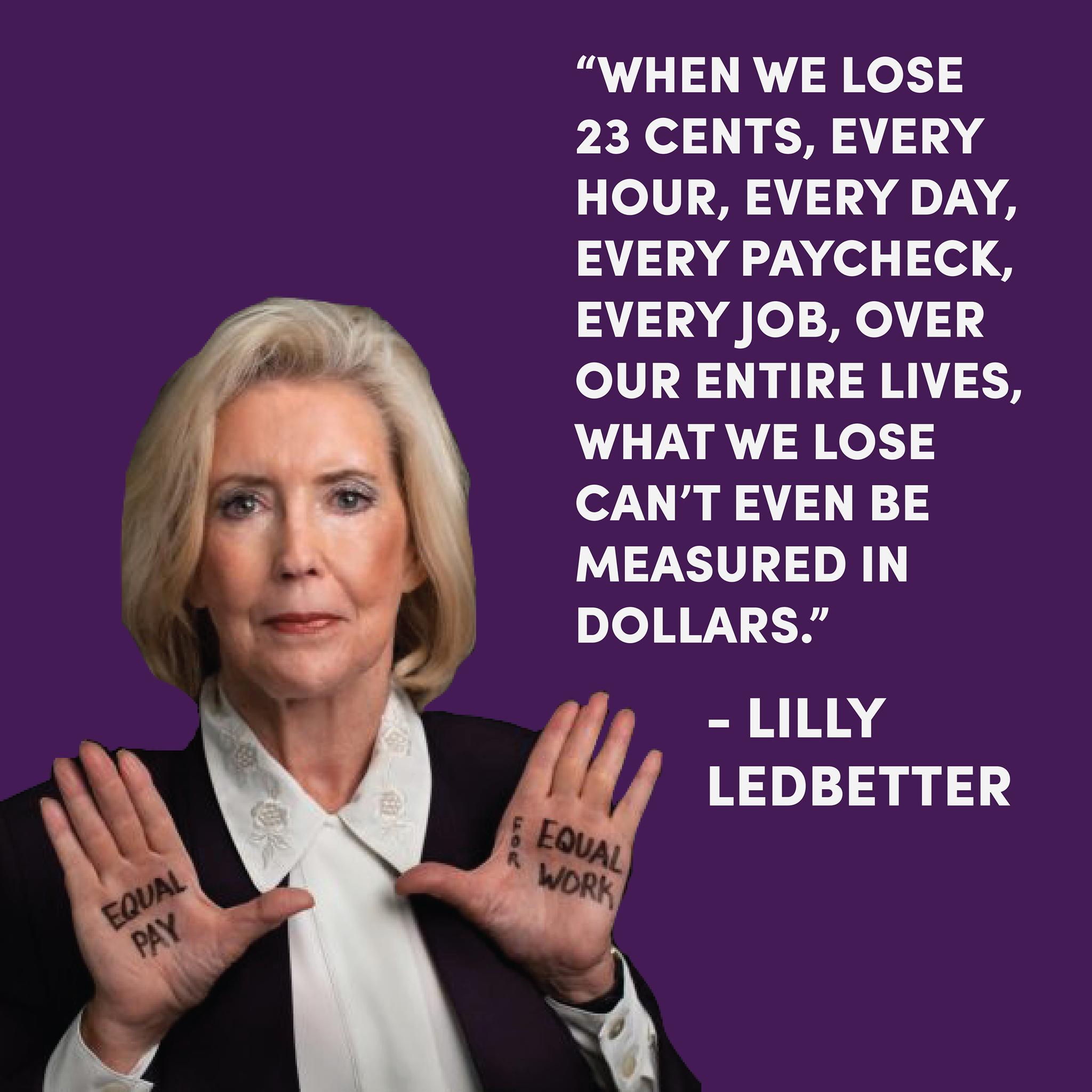 Lilly Ledbetter - Twenty years ago, Goodyear tire plant manager Lilly Ledbetter came to work one morning to find an anonymous note in her mailbox: it listed her salary, which was a fraction of what other male managers at Goodyear were making. Until this moment, Ledbetter was entirely unaware of her salary difference. Upon being hired, she had signed an agreement that prohibited her from discussing pay with her coworkers, effectively silencing her employer's discriminatory pay practices. As a silence-breaker of her time, Ledbetter courageously brought her case to the Supreme Court. She became the champion of what would become a national movement for equal pay. Ledbetter's story transcends the fight for equal pay: in the wake of the #MeToo movement, we are reminded that cultures of silence – ones that are both legally and culturally reinforced -- have the ability to stall, stunt and end careers. More importantly, it is a prologue to what must become a higher standard for transparency, accountability and equality in workplaces across the country.