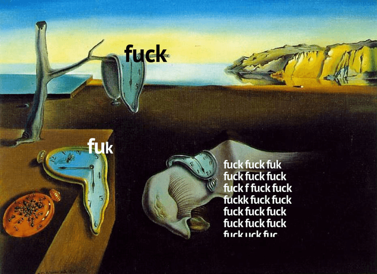 """[Image description: Salvador Dalí's """"The Persistence of Memory"""", with the melting clocks labelled """"fuck"""", """"fuk"""", and """"fuck fuck fuk fuck fuck""""]"""