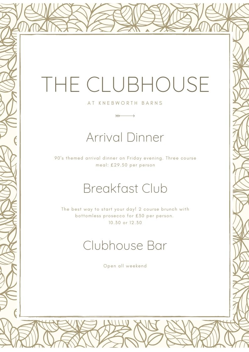 The clubhouse  - INFOStart your weekend right and upgrade your festival experience with a 90's theme arrival three-course dinner on Friday evening!Located in Knebworth's Lodge Barn with easy access to the campsite and a fully stocked bar, 90's music for only £29.50 per person. Click here for more information on the menu and to buy your ticket.OR! The best way to start your day or an even better way to cure last night's hangover is with a delicious 2 course brunch and bottomless Prosecco for just £30 per person. The brunch will last for 90 minutes for each sitting, just choose your time- 10:30 or 12:30. Click here for more information and to buy your ticket.BIG NEWS YOU WON'T WANT TO MISS‼️The Clubhouse has just added BOTTOMLESS DRAUGHT BEER 🍺 to their bottomless brunch - Ladies how can they refuse now?! 😁