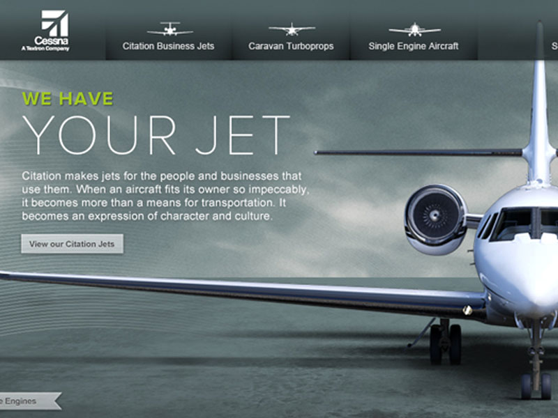 Next project - Cessna hadn't updated their website in since the early 2000's and it showed. They didn't have to worry since their wait list went on for years. But after the down term in the economy they had to rethink their strategy. The first step was a ground up rebuild of their website.