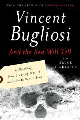 And the Sea Will Tell by Vincent Bugliosi