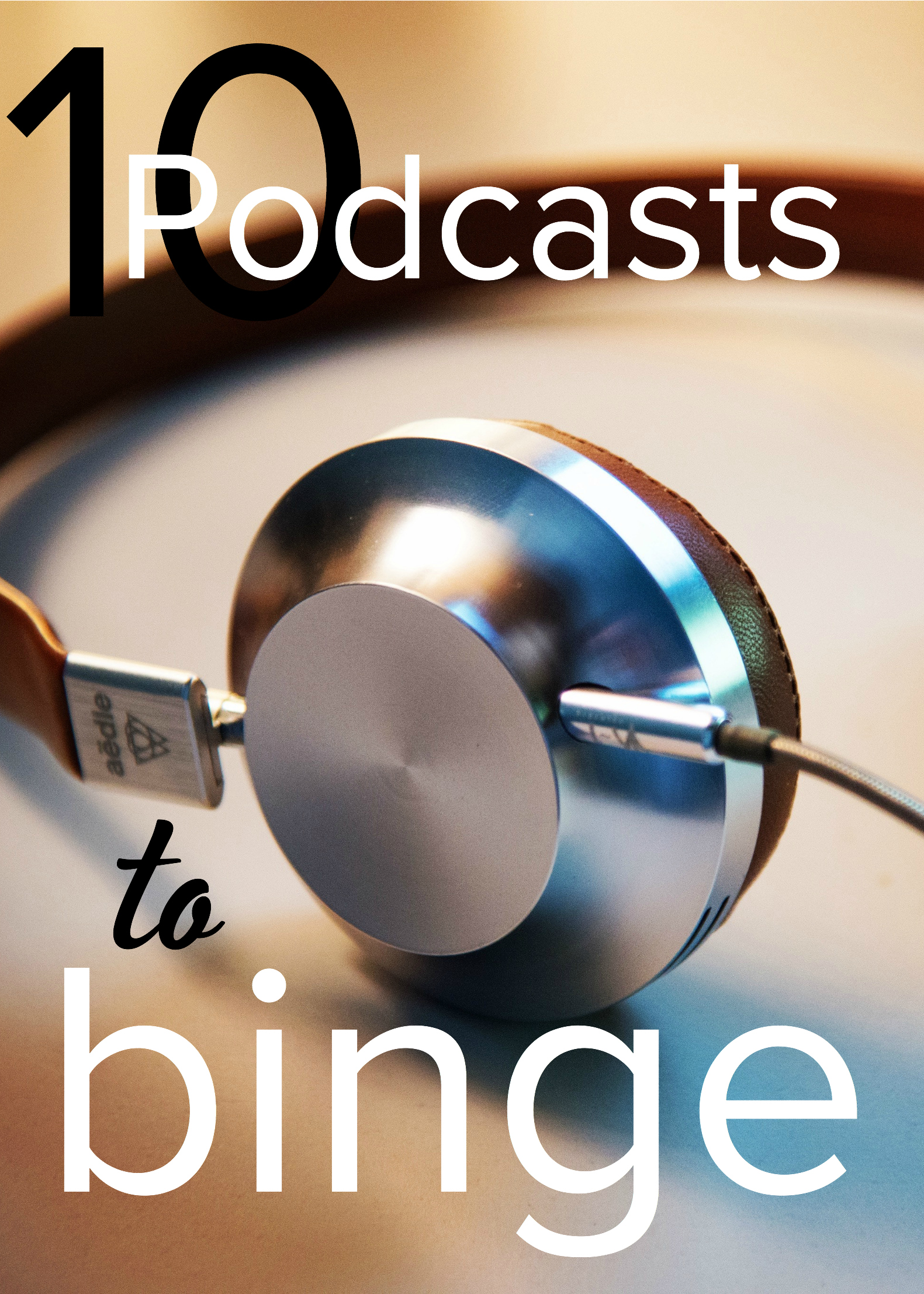 10 Best Binge-worthy Podcasts // 10ThingsToTellYou.com
