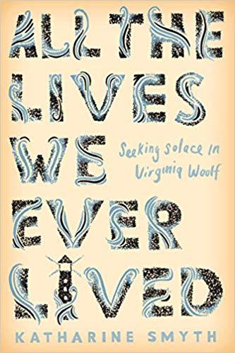 All the Lives We Ever Lived - by Katharine Smyth