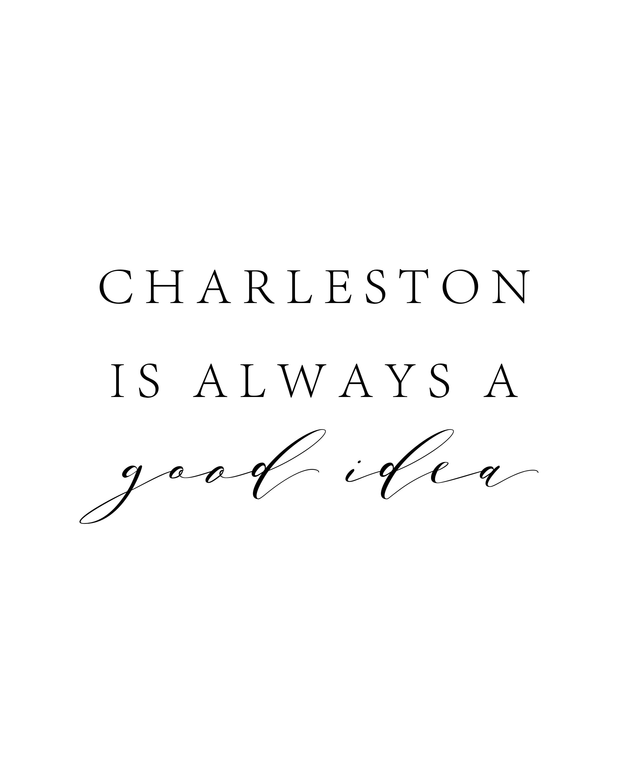 Charleston Is Always A Good Idea.jpg