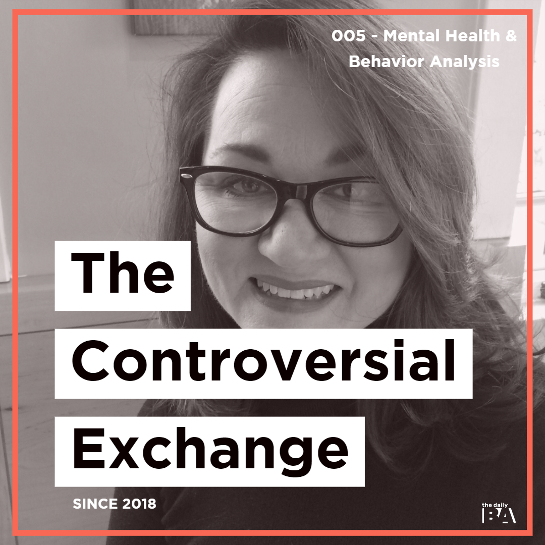 #005 Mental Health & Behavior Analysis w/ Tina Patterson | The Controversial Exchange