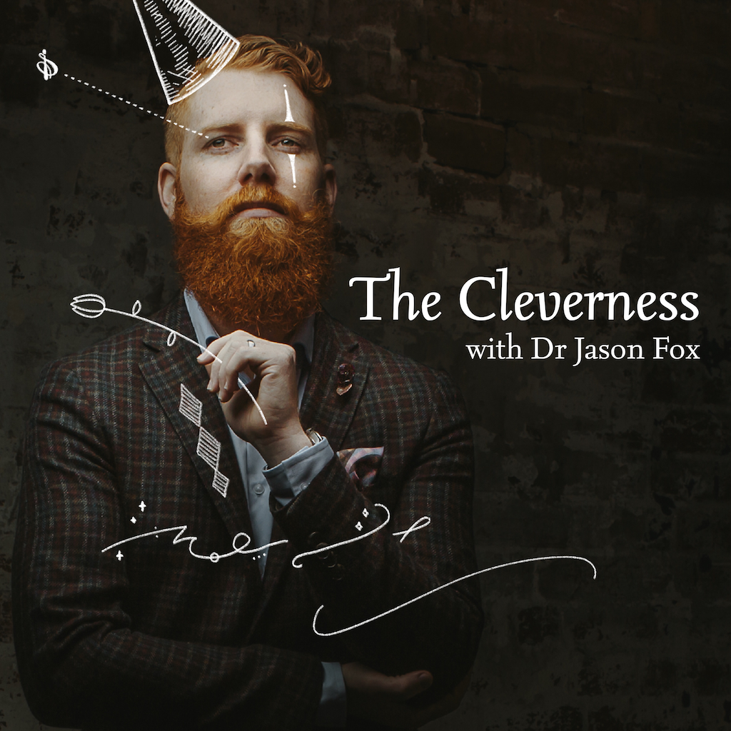 The Cleverness with Dr Jason Fox (a podcast) — Dr Jason Fox