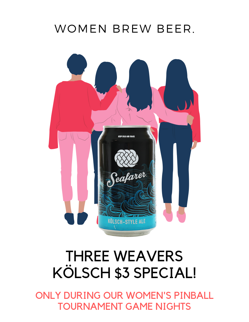 Look for our Monthly Thursday Women's tournament to get this deal! - Three Weavers is a Women-Run Craft Brewery inSouthern California