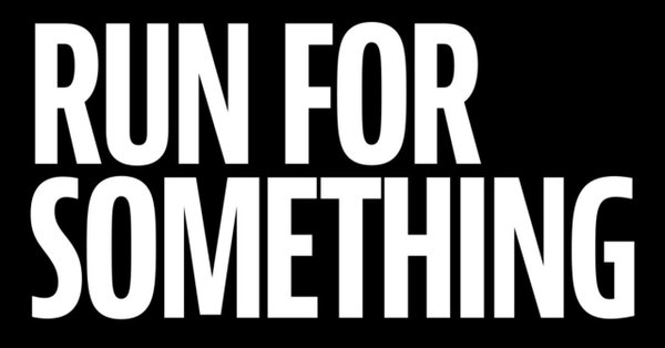 Donation - $25+ - Run for SomethingRUN FOR SOMETHING is an organization dedicated to building a progressive bench. They do this by encouraging & inspiring young men & women to run in local elections.