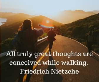 All truly great thoughts are conceived while walking. Friedrich Nietzche.jpg
