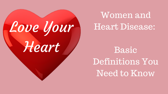 Women and Heart Disease - Basic Definitions You Need to Know.png