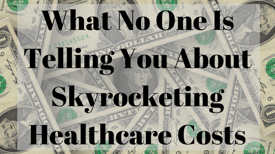 What No One Is Telling You About Skyrocketing Healthcare Costs.png