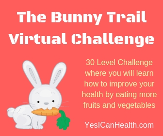 The Bunny Trail Virtual Challenge - In this 30-level challenge, you will learn why it is important to include fruits and vegetables in your daily diet, and how to eat more fruits and vegetables every day. This challenge is easy and fun, packed with daily lessons, mini-challenges, and quizzes.