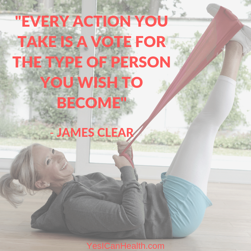 """Every action you take is a vote for the person you want to become."" —James Clear"
