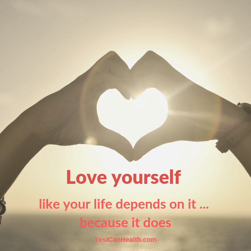 Love yourself like your life depends on it...because it does.png