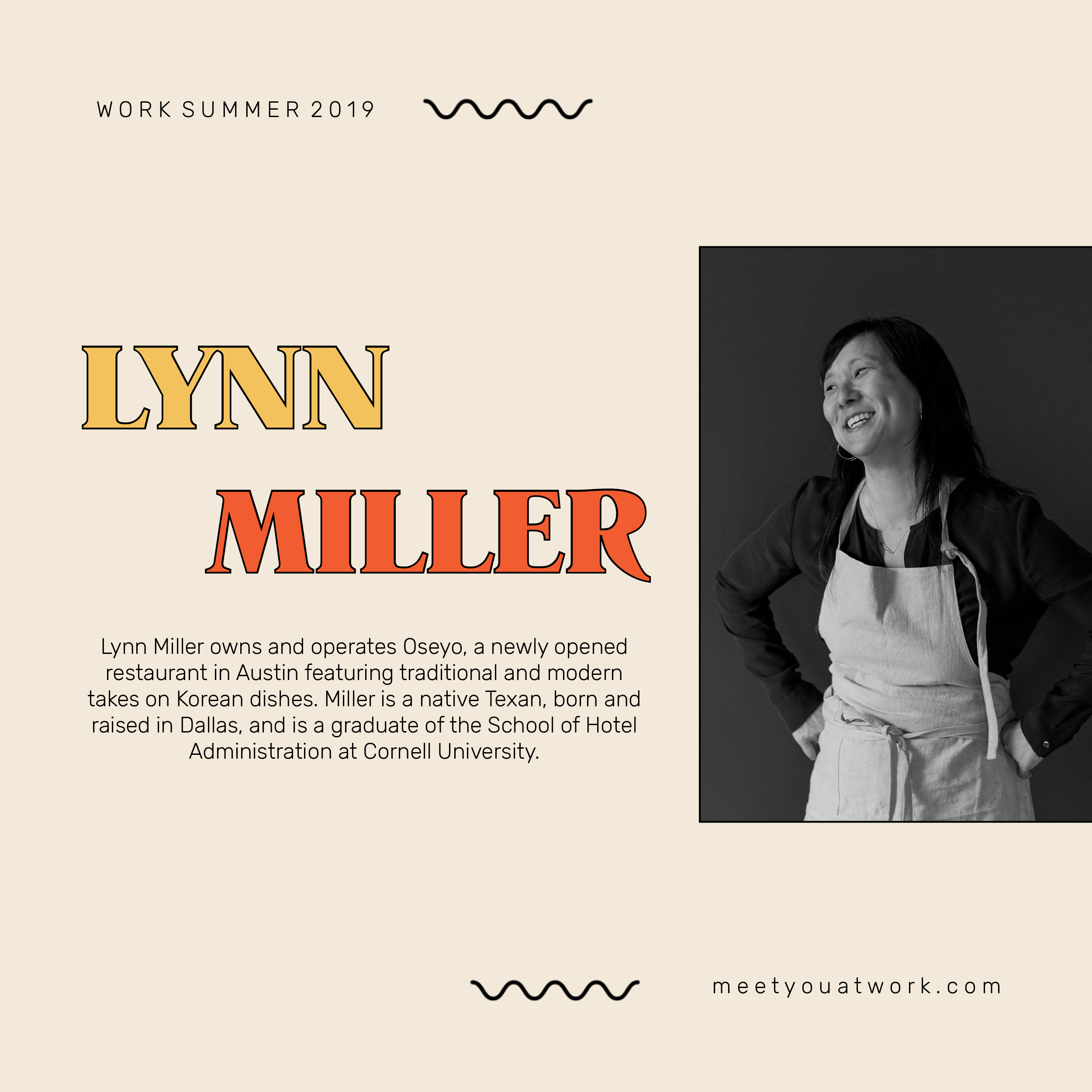 Lynn Miller owns and operates Oseyo, a newly opened restaurant in Austin featuring traditional and modern takes on Korean dishes. Miller is a native Texan, born and raised in Dallas, and is a graduate of the School of Hotel Administration at Cornell University.