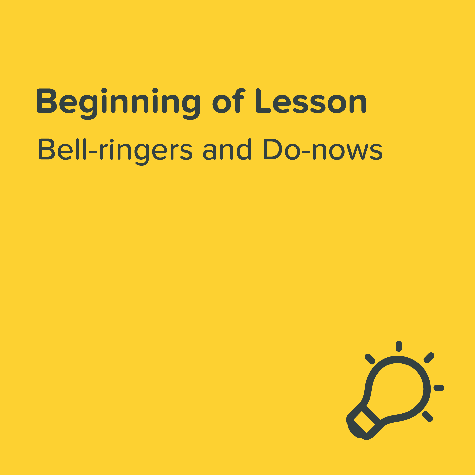 Beginning of Lesson   From warm-ups to bell ringers, templates in this set help get students actively thinking about the day's lesson.    View & Download >
