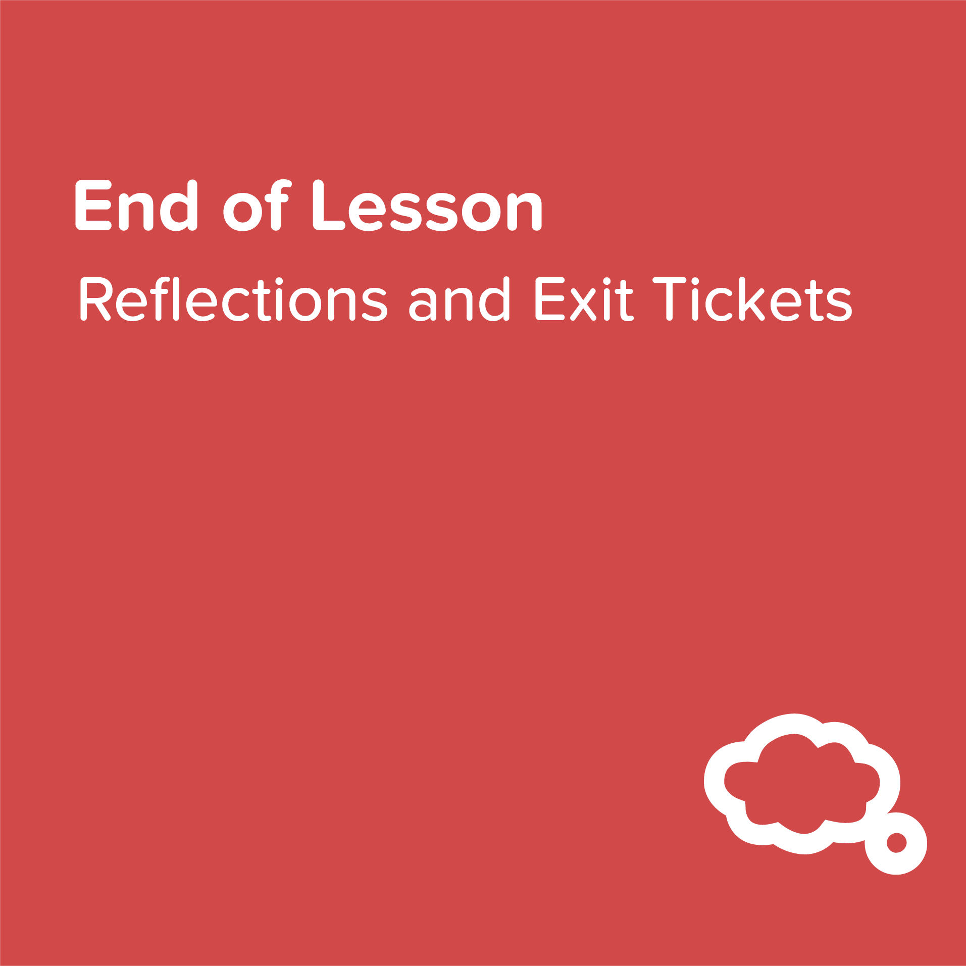 End of Lesson   Wrap up the lesson and help students synthesize learning with exit tickets and prompts for reflection.    View & Download >