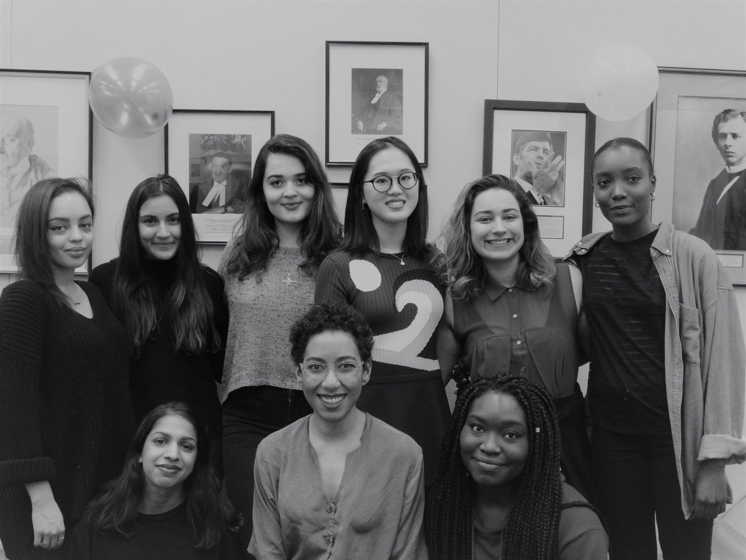 [2017 - 2018]  Back Row from Left to Right: Prudence Etkin, Sabrina Kholam, Dorna Zaboli, Zi Chen Gao, Souhila Baba, Mariam Sarr  Front Row from Left to Right: Natasha Goel, Marilou Craft, Rachelle Rose