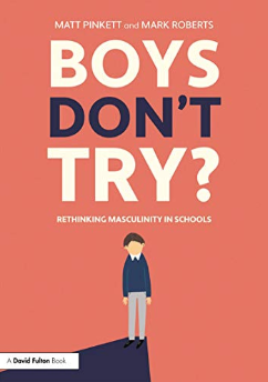 Boys Don't Try? Rethinking Masculinity in Schools    Matt Pinkett