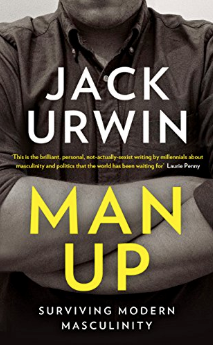 Man Up: Surviving Modern Masculinity    Jack Urwin