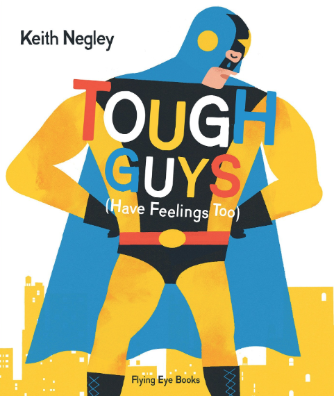 Tough guys (have feelings too)    Keith Negley