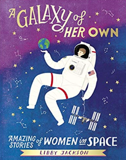 A Galaxy of Her Own: Amazing Stories of Women in Space    Libby Jackson