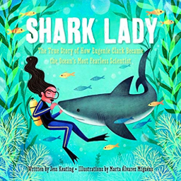 Shark Lady: The Daring Tale of How Eugenie Clark Dove Into History    Jess Keating