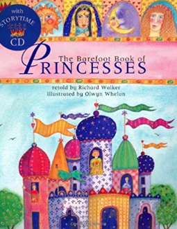 The Barefoot Book of Princesses    Olwyn Whelan