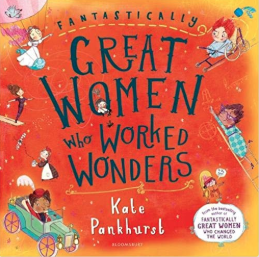 Fantastically Great Women Who Worked Wonders    Kate Pankhurst
