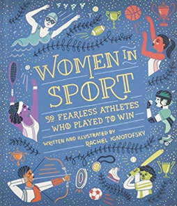 Women in Sport: Fifty Fearless Athletes Who Played to Win    Rachel Ignotofsky