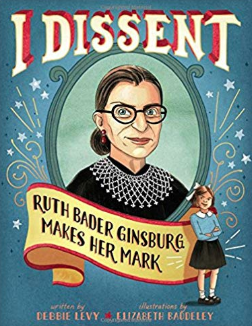 I Dissent: Ruth Bader Ginsburg Makes Her Mark    Debbie Levy
