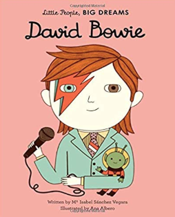 David Bowie (Little People, BIG DREAMS)    Isabel Sanchez Vegara