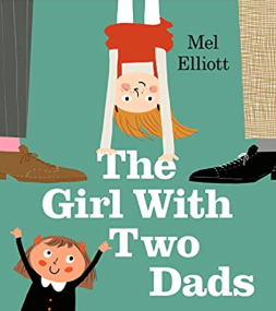 The girl with two dads    Mel Elliott
