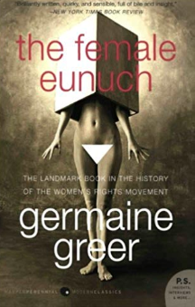 The Female Eunuch    Germaine Greer