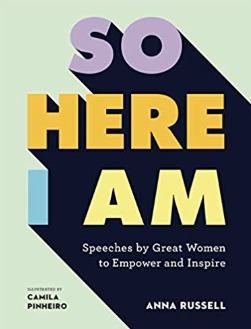 So Here I Am: Speeches by great women to empower and inspire    Anna Russell